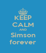 KEEP CALM AND Simson forever - Personalised Poster A4 size