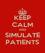 KEEP CALM AND SIMULATE PATIENTS - Personalised Poster A4 size