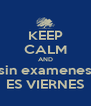 KEEP CALM AND sin examenes ES VIERNES - Personalised Poster A4 size
