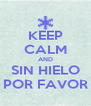 KEEP CALM AND SIN HIELO POR FAVOR - Personalised Poster A4 size
