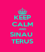KEEP CALM AND SINAU  TERUS - Personalised Poster A4 size