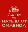 KEEP CALM AND SINCERLY HATE IDIOT BARACK  OMABNDA - Personalised Poster A4 size