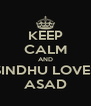 KEEP CALM AND SINDHU LOVES ASAD - Personalised Poster A4 size