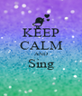 KEEP CALM AND Sing  - Personalised Poster A4 size
