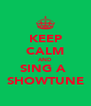 KEEP CALM AND SING A  SHOWTUNE - Personalised Poster A4 size