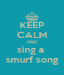 KEEP CALM AND sing a  smurf song - Personalised Poster A4 size