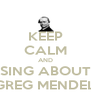 KEEP CALM AND SING ABOUT GREG MENDEL - Personalised Poster A4 size