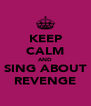 KEEP CALM AND SING ABOUT REVENGE - Personalised Poster A4 size