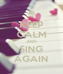 KEEP CALM AND SING AGAIN - Personalised Poster A4 size