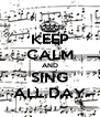 KEEP CALM AND SING ALL DAY - Personalised Poster A4 size