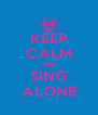 KEEP CALM AND SING ALONE - Personalised Poster A4 size