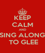 KEEP CALM AND SING ALONG  TO GLEE - Personalised Poster A4 size