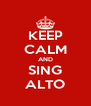 KEEP CALM AND SING ALTO - Personalised Poster A4 size