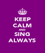 KEEP CALM AND SING ALWAYS - Personalised Poster A4 size