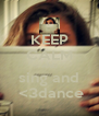 KEEP CALM AND sing and  <3dance - Personalised Poster A4 size