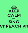 KEEP CALM AND SING AT PEACH PIT - Personalised Poster A4 size