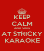 KEEP CALM AND SING AT STRICKY KARAOKE - Personalised Poster A4 size