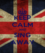 KEEP CALM AND SING AWAY - Personalised Poster A4 size