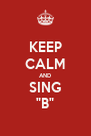"KEEP CALM AND SING ""B"" - Personalised Poster A4 size"
