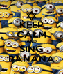 KEEP CALM AND SING BANANA - Personalised Poster A4 size