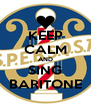 KEEP CALM AND SING BARITONE - Personalised Poster A4 size