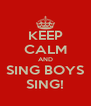 KEEP CALM AND SING BOYS SING! - Personalised Poster A4 size