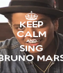 KEEP CALM AND SING BRUNO MARS - Personalised Poster A4 size