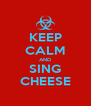 KEEP CALM AND SING CHEESE - Personalised Poster A4 size