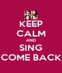 KEEP CALM AND SING COME BACK - Personalised Poster A4 size