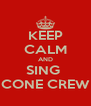 KEEP CALM AND SING  CONE CREW - Personalised Poster A4 size