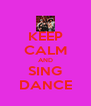 KEEP CALM AND SING DANCE - Personalised Poster A4 size