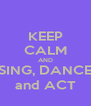 KEEP CALM AND SING, DANCE and ACT - Personalised Poster A4 size