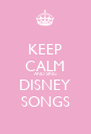 KEEP CALM AND SING DISNEY SONGS - Personalised Poster A4 size