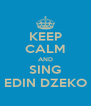 KEEP CALM AND SING EDIN DZEKO - Personalised Poster A4 size