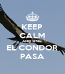 KEEP CALM AND SING EL CONDOR PASA - Personalised Poster A4 size