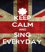 KEEP CALM AND SING EVERYDAY - Personalised Poster A4 size