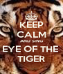 KEEP CALM AND SING EYE OF THE  TIGER - Personalised Poster A4 size
