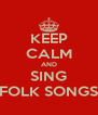 KEEP CALM AND SING FOLK SONGS - Personalised Poster A4 size