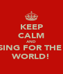 KEEP CALM AND SING FOR THE  WORLD! - Personalised Poster A4 size