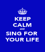 KEEP CALM and SING FOR  YOUR LIFE - Personalised Poster A4 size