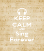 KEEP CALM AND Sing Forever - Personalised Poster A4 size