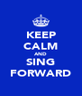 KEEP CALM AND SING FORWARD - Personalised Poster A4 size