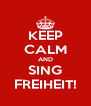 KEEP CALM AND SING FREIHEIT! - Personalised Poster A4 size