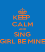 KEEP  CALM AND SING GIRL BE MINE - Personalised Poster A4 size