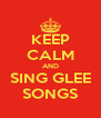 KEEP CALM AND SING GLEE SONGS - Personalised Poster A4 size