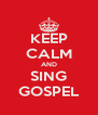 KEEP CALM AND SING GOSPEL - Personalised Poster A4 size