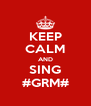 KEEP CALM AND SING #GRM# - Personalised Poster A4 size