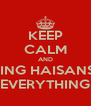KEEP CALM AND SING HAISANSI EVERYTHING - Personalised Poster A4 size