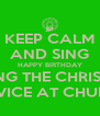KEEP CALM AND SING HAPPY BIRTHDAY DURING THE CHRISTMAS SERVICE AT CHURCH - Personalised Poster A4 size