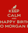KEEP CALM AND SING HAPPY BIRTHDAY TO MORGAN P. - Personalised Poster A4 size
